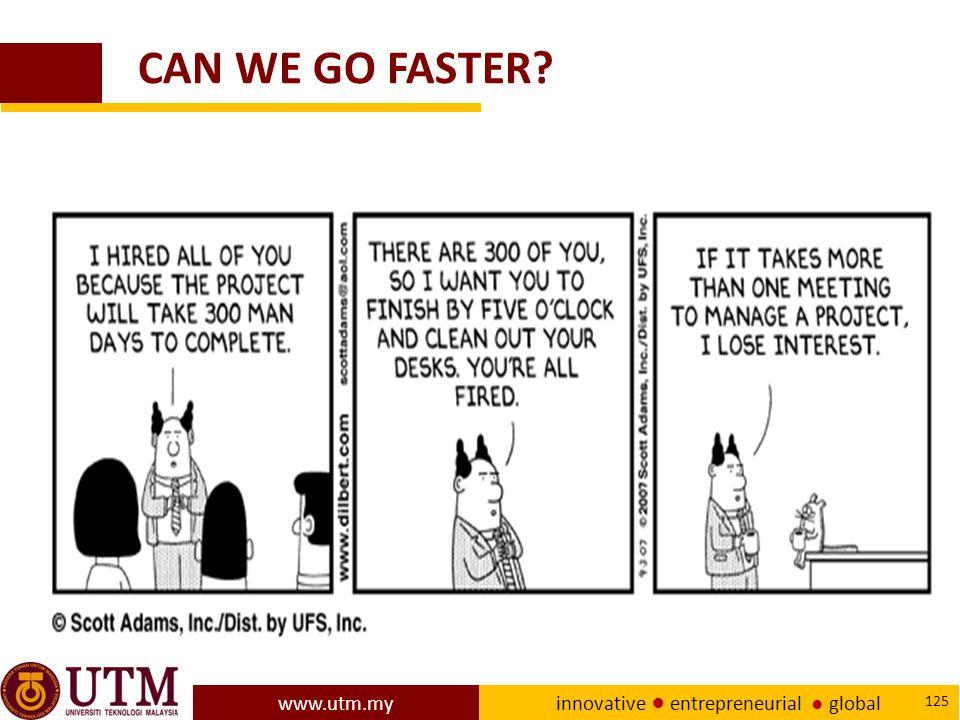 www.utm.my innovative ● entrepreneurial ● global 125 CAN WE GO FASTER?