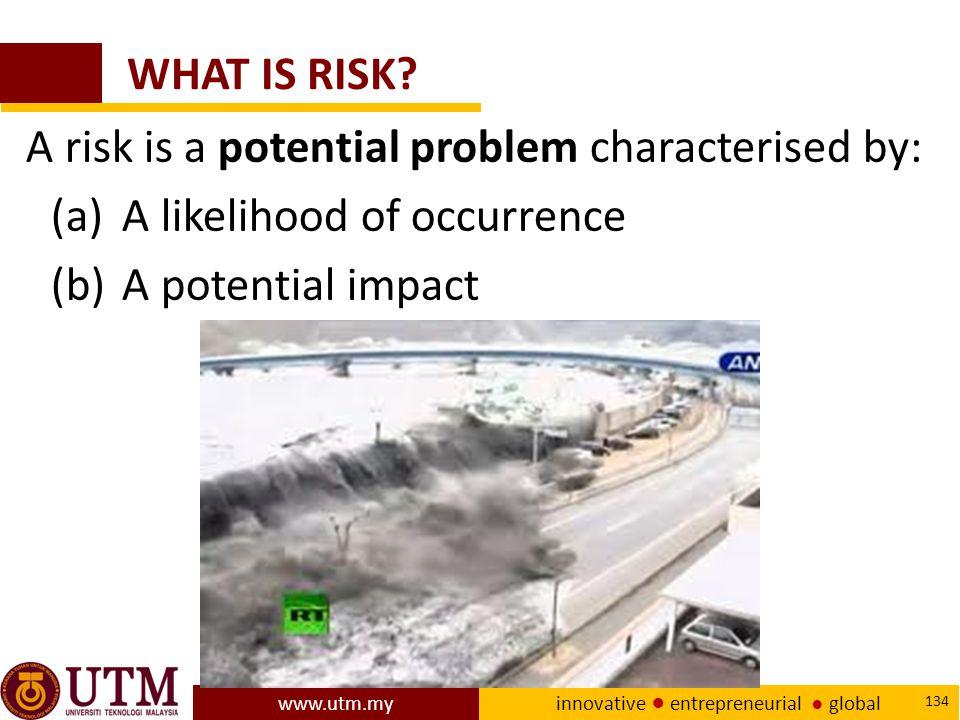 www.utm.my innovative ● entrepreneurial ● global 134 WHAT IS RISK.
