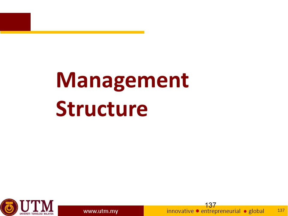 www.utm.my innovative ● entrepreneurial ● global 137 Management Structure