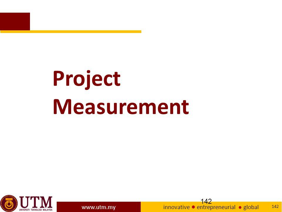 www.utm.my innovative ● entrepreneurial ● global 142 Project Measurement