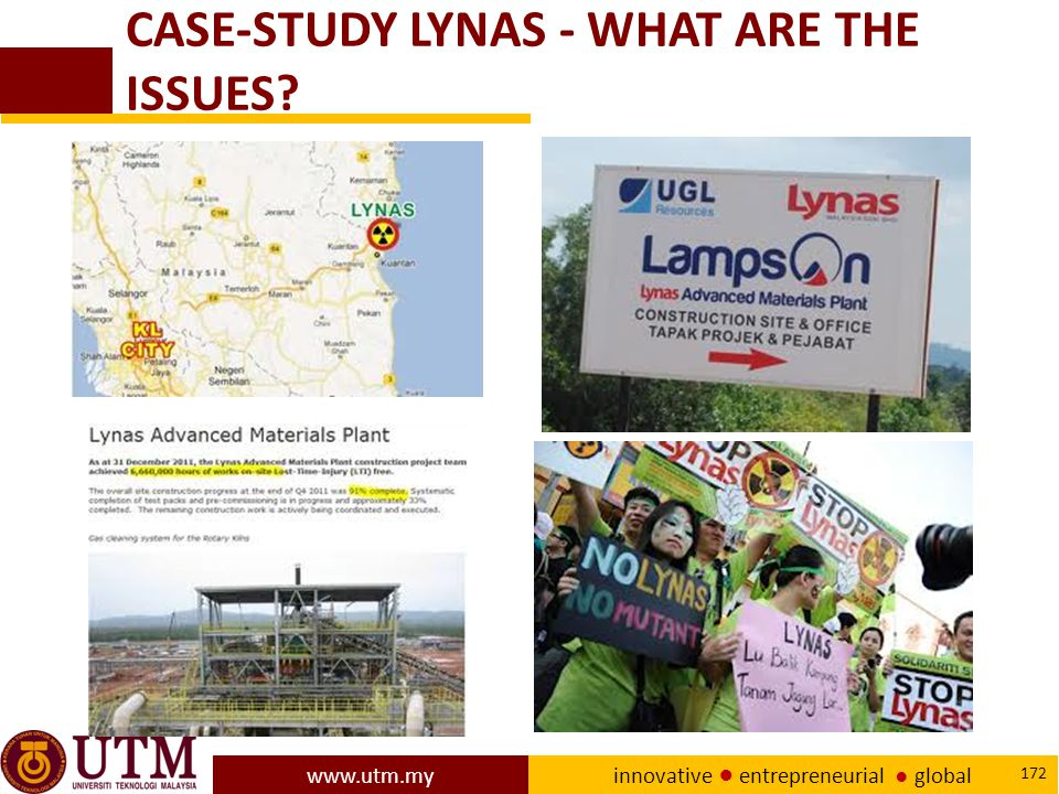 www.utm.my innovative ● entrepreneurial ● global 172 CASE-STUDY LYNAS - WHAT ARE THE ISSUES?