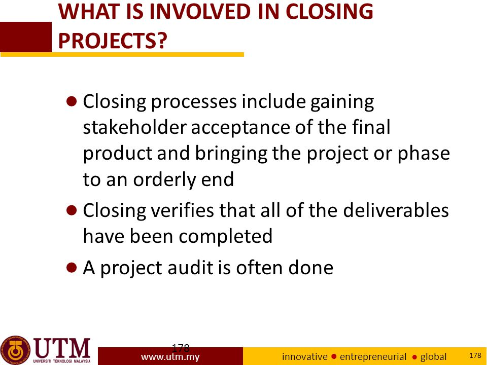 www.utm.my innovative ● entrepreneurial ● global 178 WHAT IS INVOLVED IN CLOSING PROJECTS.