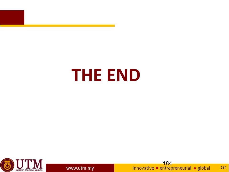 www.utm.my innovative ● entrepreneurial ● global 184 THE END