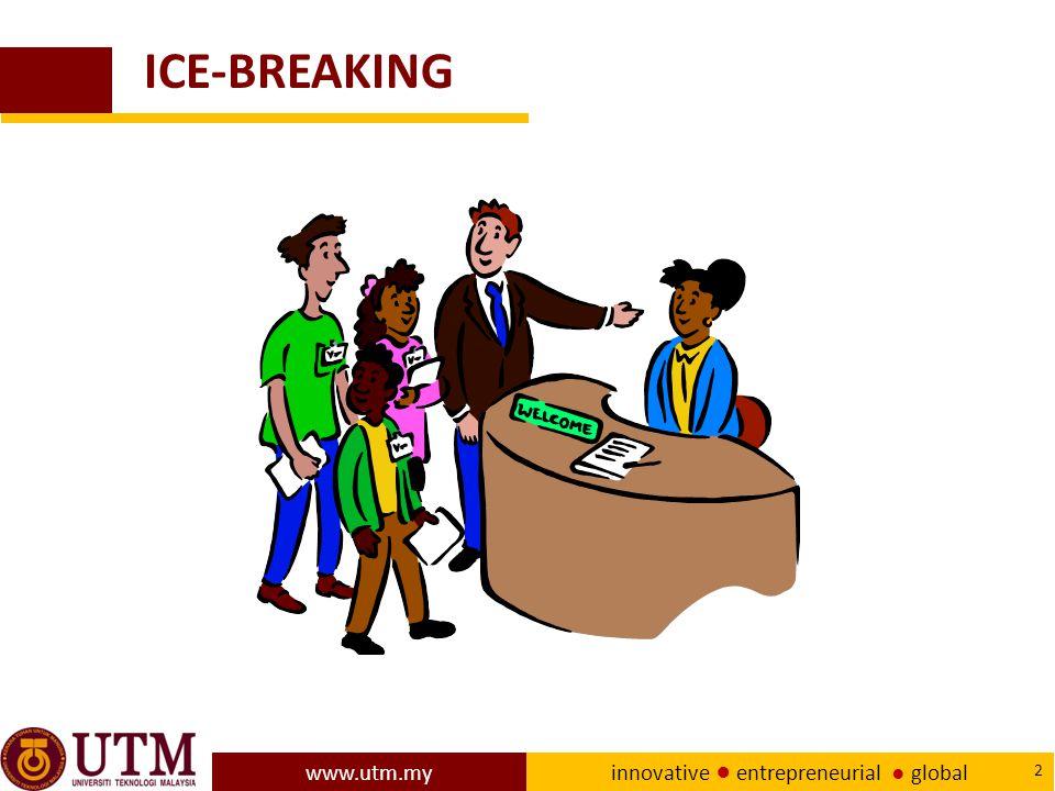 www.utm.my innovative ● entrepreneurial ● global 2 ICE-BREAKING