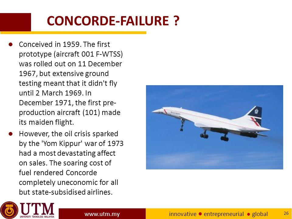 www.utm.my innovative ● entrepreneurial ● global 26 CONCORDE-FAILURE .