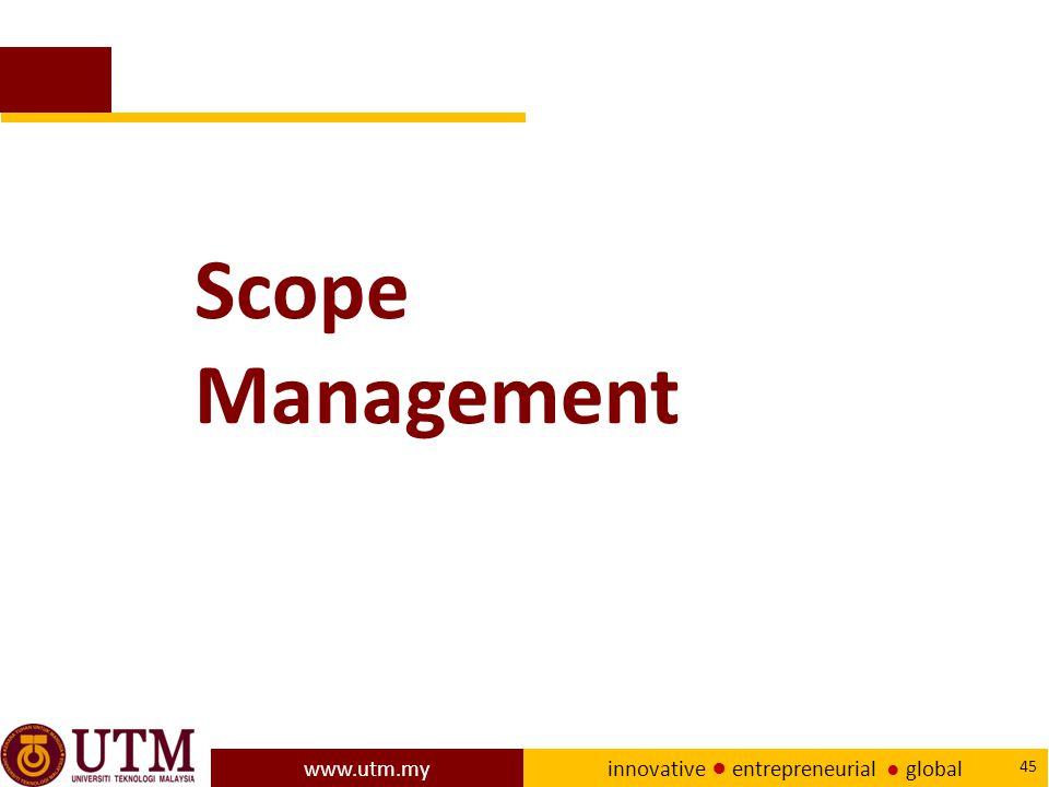www.utm.my innovative ● entrepreneurial ● global 45 Scope Management