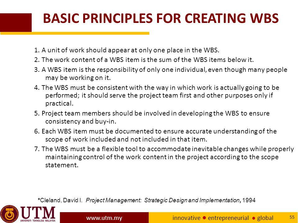 www.utm.my innovative ● entrepreneurial ● global 55 BASIC PRINCIPLES FOR CREATING WBS 1.