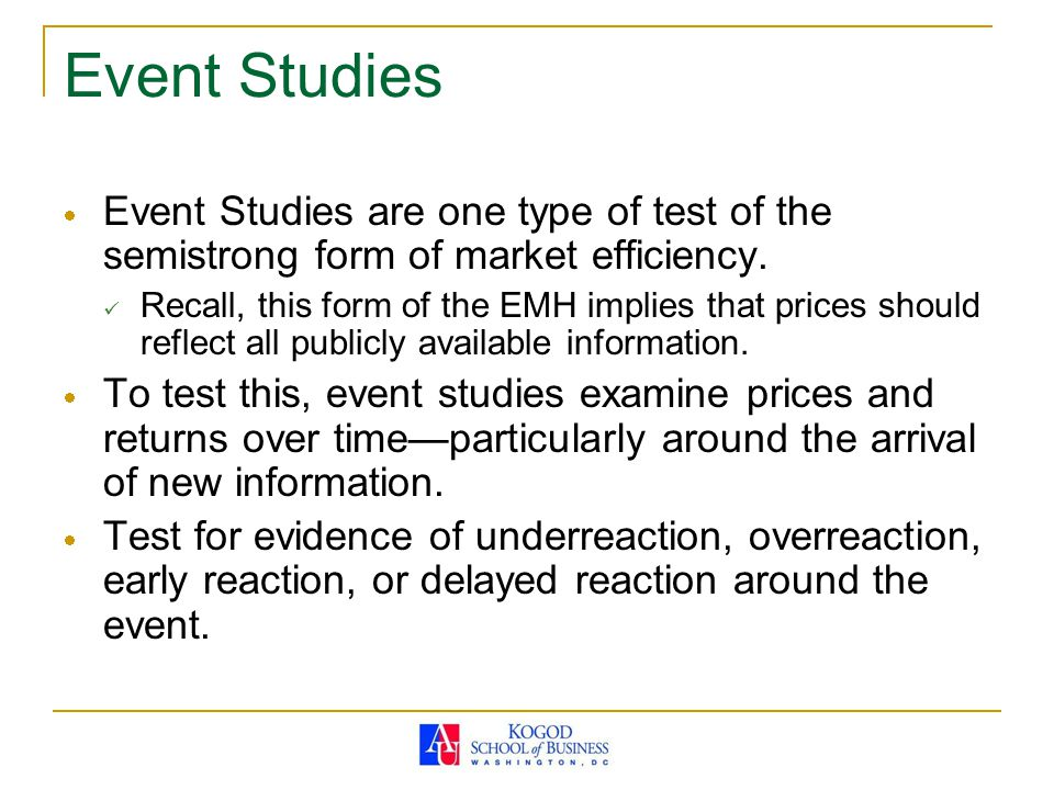 Event Studies  Event Studies are one type of test of the semistrong form of market efficiency. Recall, this form of the EMH implies that prices shoul