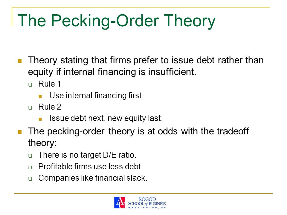 The Pecking-Order Theory Theory stating that firms prefer to issue debt rather than equity if internal financing is insufficient.  Rule 1 Use interna