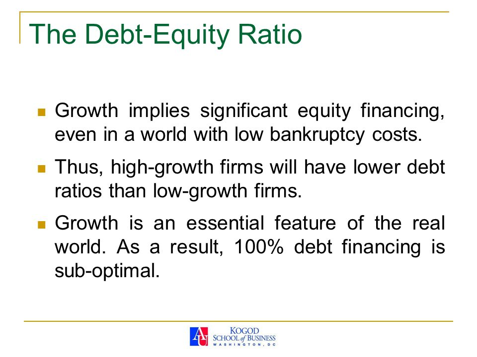 The Debt-Equity Ratio Growth implies significant equity financing, even in a world with low bankruptcy costs. Thus, high-growth firms will have lower