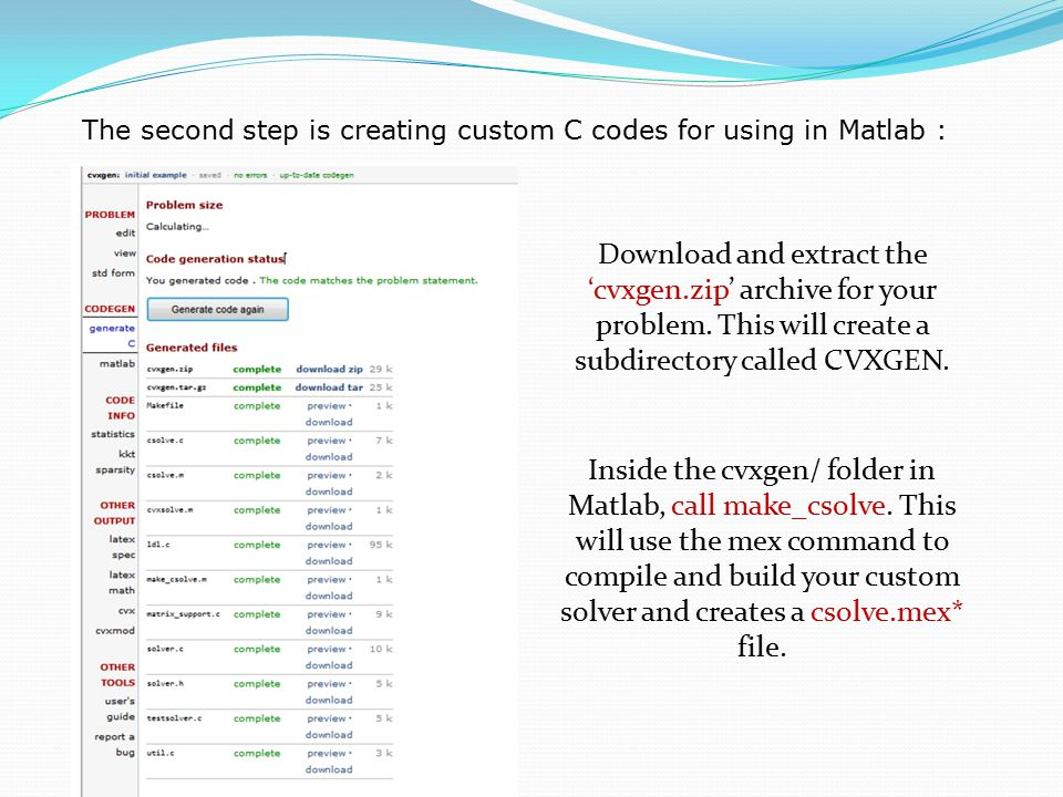 The second step is creating custom C codes for using in Matlab : Download and extract the 'cvxgen.zip' archive for your problem.