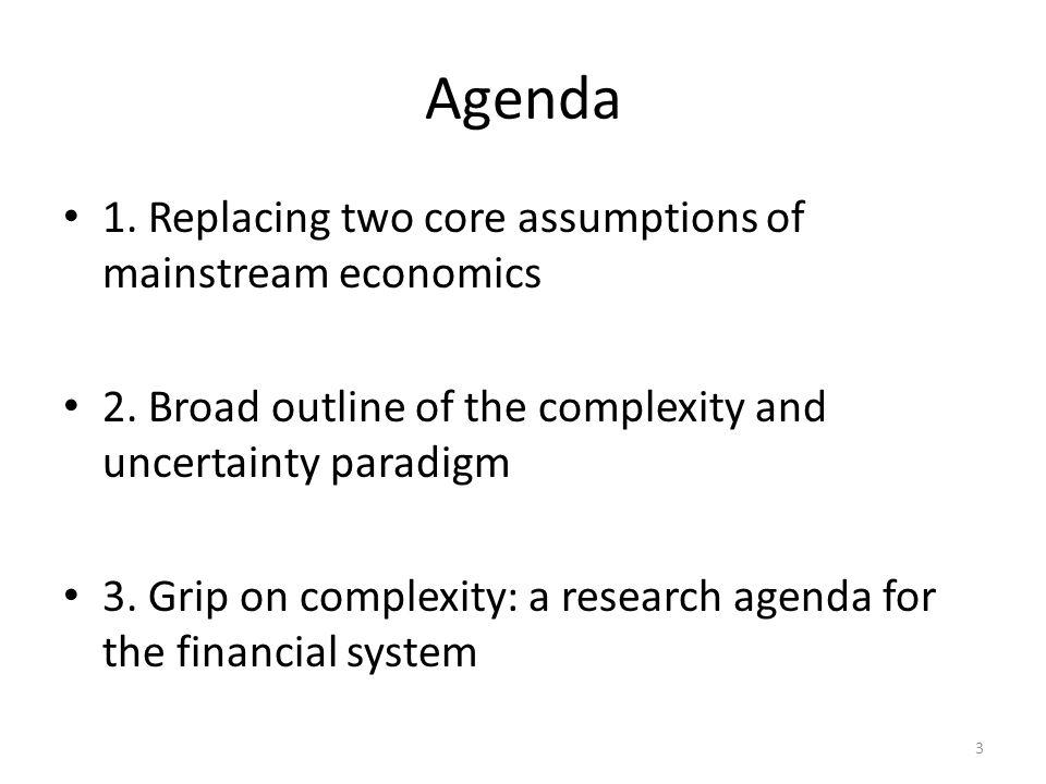 Agenda 1. Replacing two core assumptions of mainstream economics 2.
