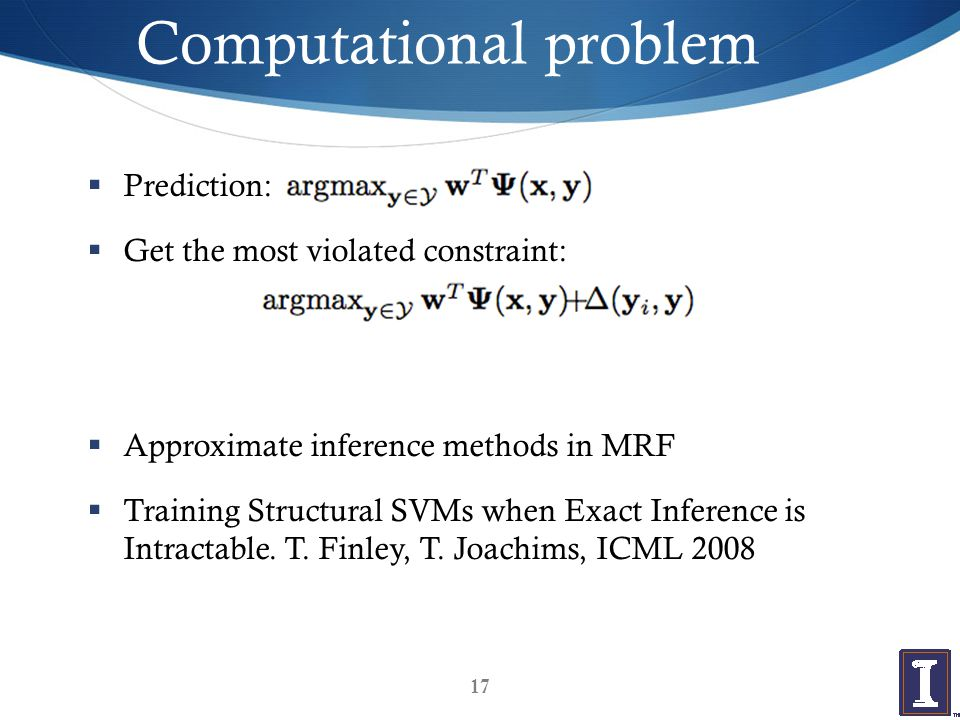 Computational problem  Prediction:  Get the most violated constraint:  Approximate inference methods in MRF  Training Structural SVMs when Exact Inference is Intractable.