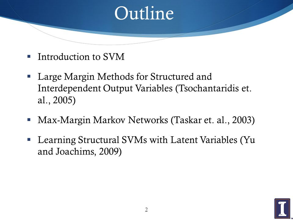 Outline  Introduction to SVM  Large Margin Methods for Structured and Interdependent Output Variables (Tsochantaridis et.