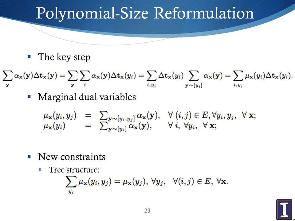 Polynomial-Size Reformulation  The key step  Marginal dual variables  New constraints  Tree structure: 23