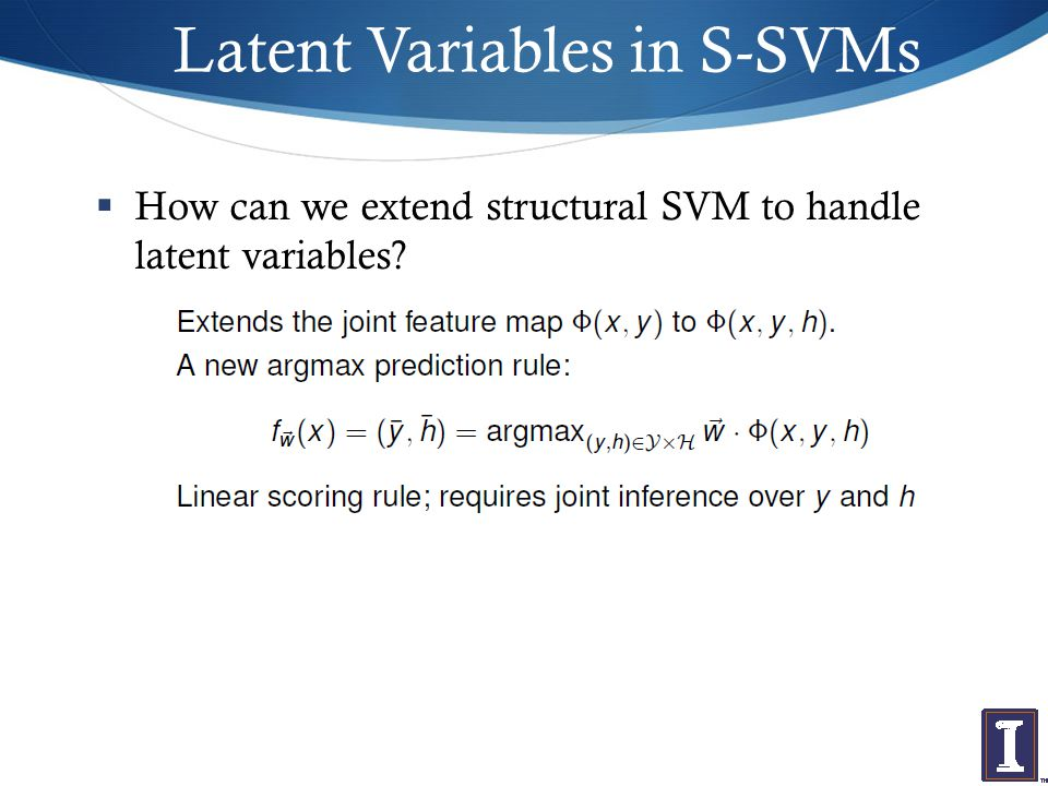 Latent Variables in S-SVMs  How can we extend structural SVM to handle latent variables