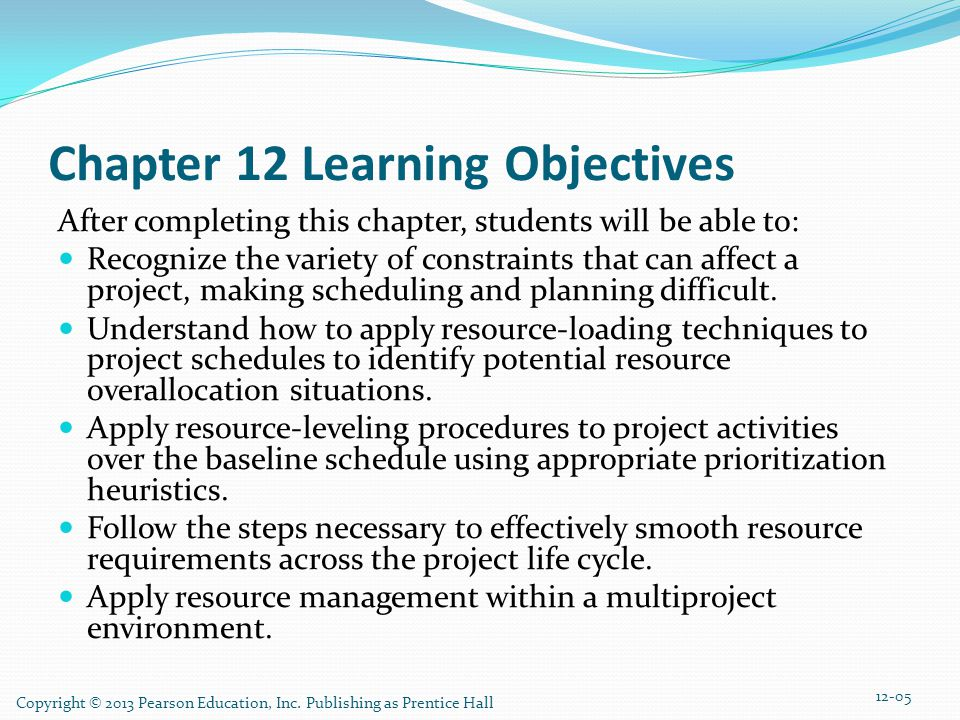 Copyright © 2013 Pearson Education, Inc. Publishing as Prentice Hall Chapter 12 Learning Objectives After completing this chapter, students will be ab