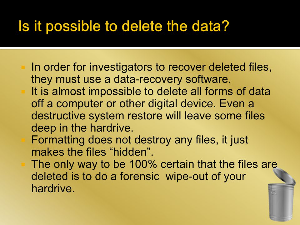  In order for investigators to recover deleted files, they must use a data-recovery software.