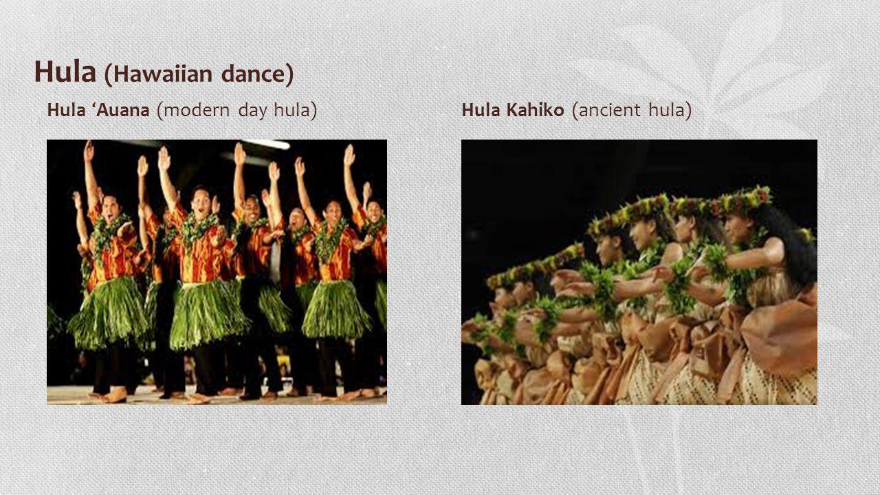 Hula (Hawaiian dance) Hula ʻ Auana (modern day hula) Hula Kahiko (ancient hula)