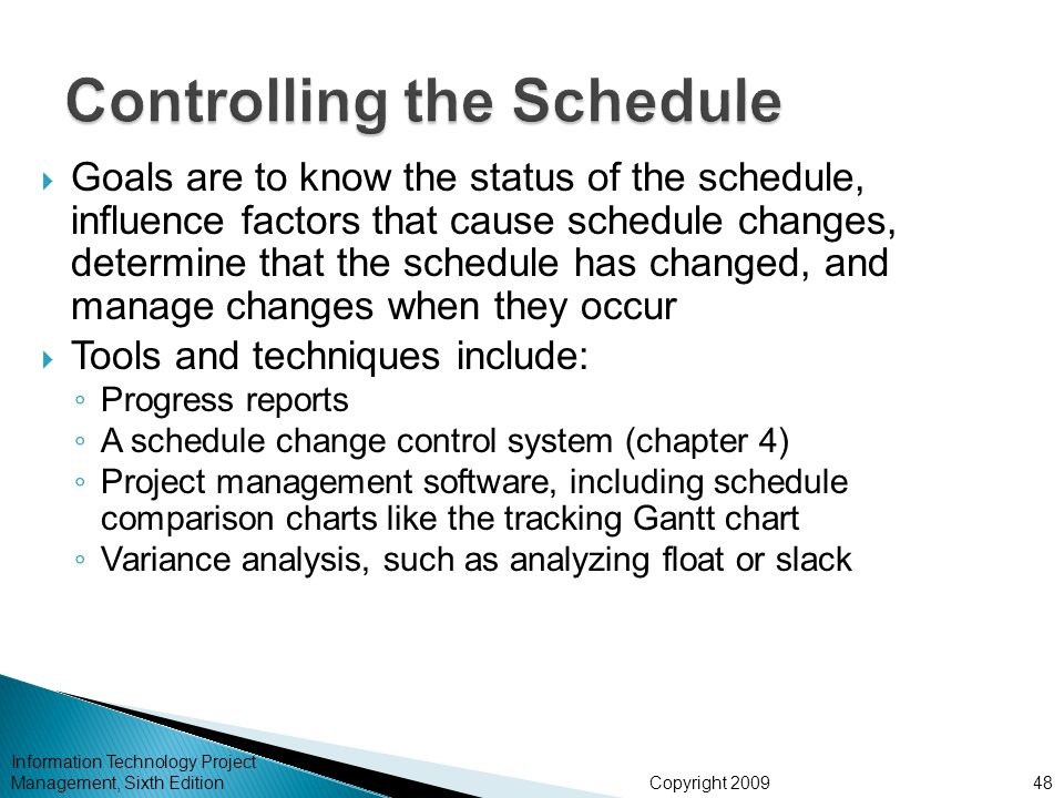 Copyright 2009 Information Technology Project Management, Sixth Edition  Goals are to know the status of the schedule, influence factors that cause s
