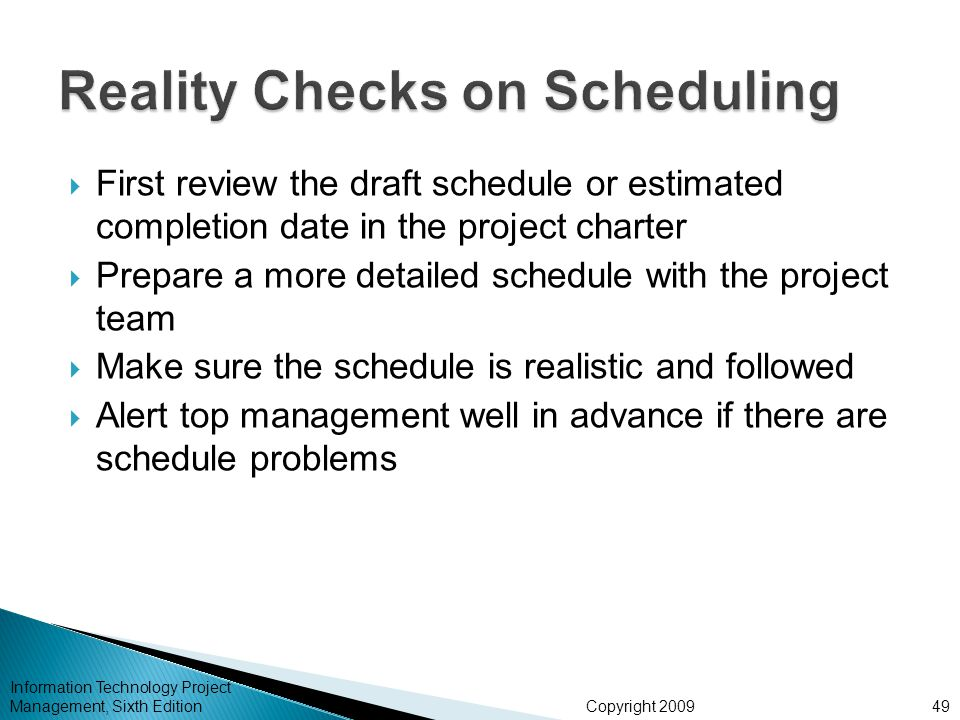 Copyright 2009 Information Technology Project Management, Sixth Edition  First review the draft schedule or estimated completion date in the project
