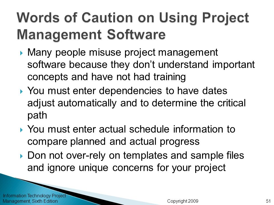 Copyright 2009 Information Technology Project Management, Sixth Edition  Many people misuse project management software because they don't understand