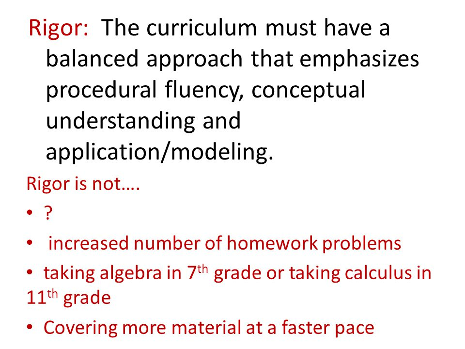 Rigor: The curriculum must have a balanced approach that emphasizes procedural fluency, conceptual understanding and application/modeling.