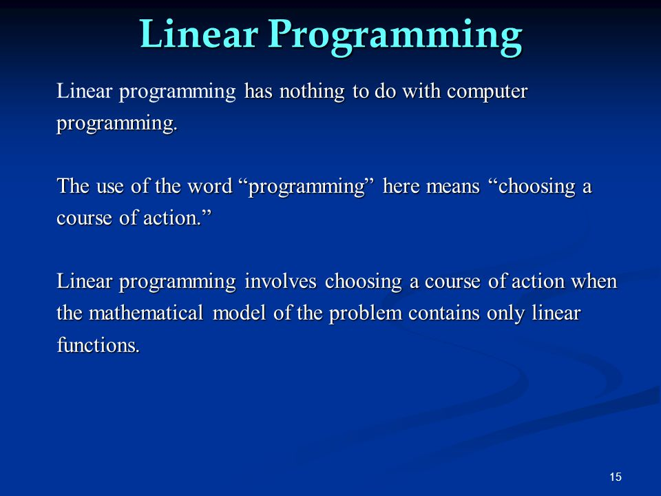 15 Linear Programming has nothing to do with computer Linear programming has nothing to do with computerprogramming.