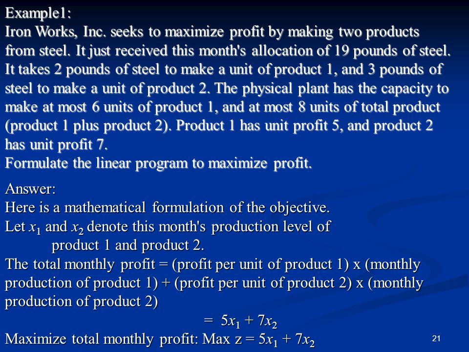 21Example1: Iron Works, Inc.seeks to maximize profit by making two products from steel.
