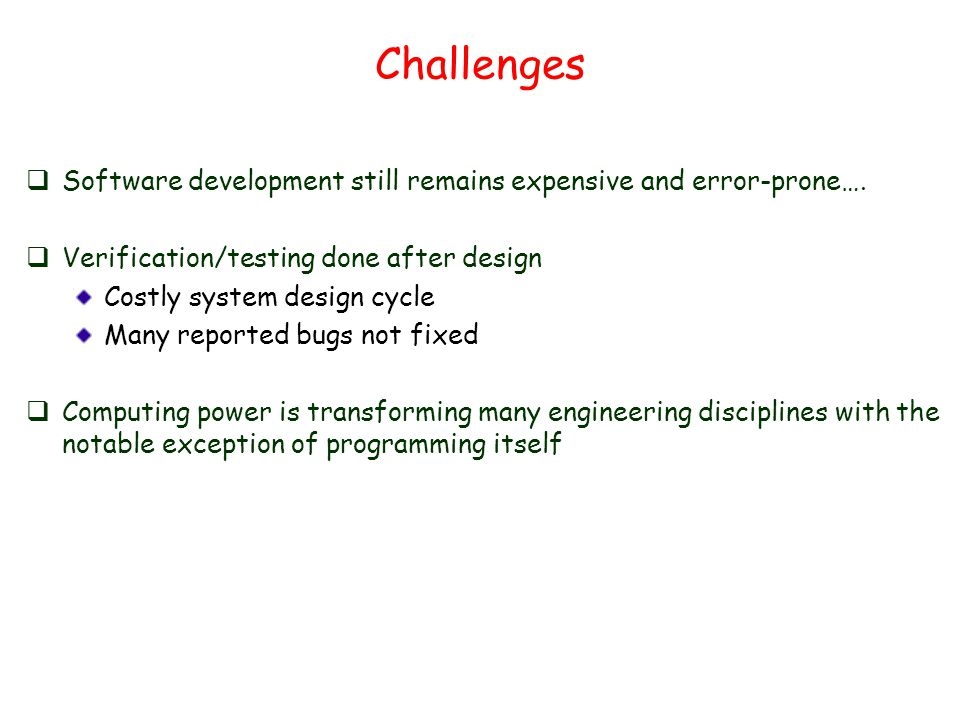 Challenges  Software development still remains expensive and error-prone….