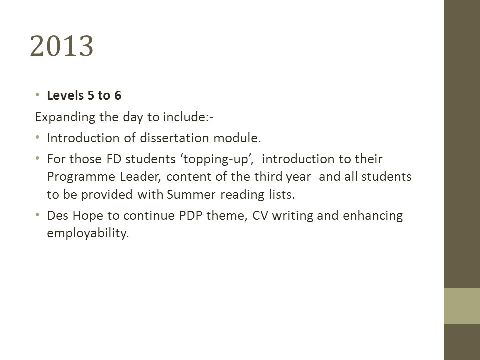 2013 Levels 5 to 6 Expanding the day to include:- Introduction of dissertation module.