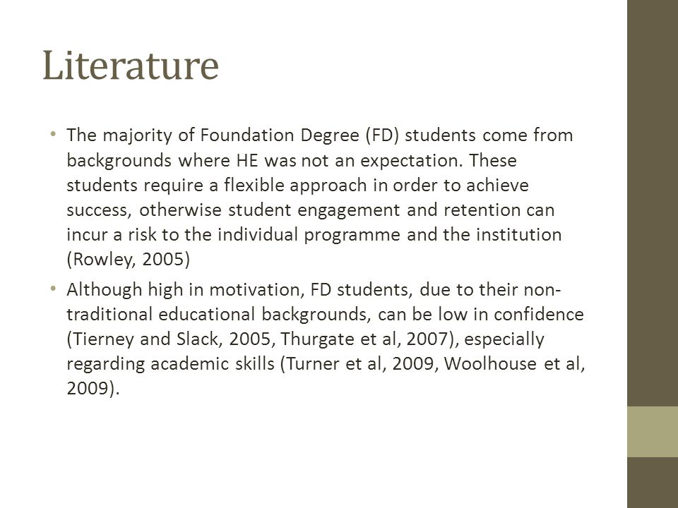 Literature The majority of Foundation Degree (FD) students come from backgrounds where HE was not an expectation.