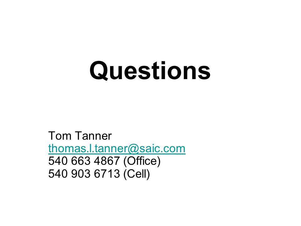 Questions Tom Tanner thomas.l.tanner@saic.com 540 663 4867 (Office) 540 903 6713 (Cell) thomas.l.tanner@saic.com