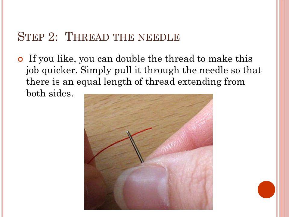 S TEP 3: T IE A K NOT Tie a knot at the end of the thread.