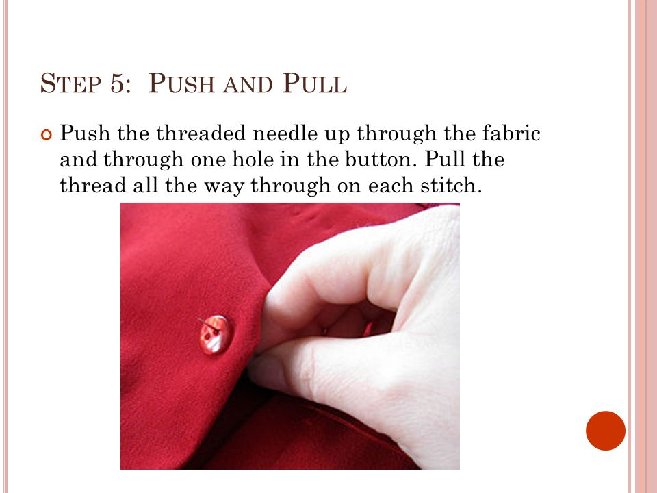 S TEP 6: C REATE SOME SLACK Place a pin or toothpick across the center of the button and hold it there until the next stitch helps keep it in place.