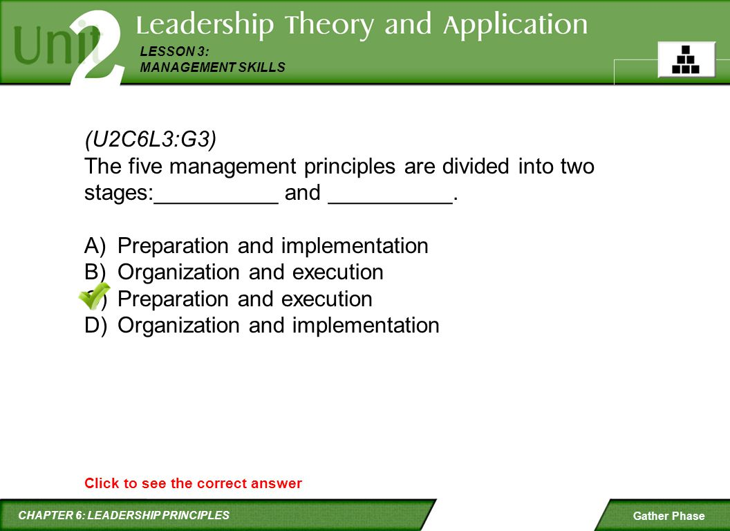 CHAPTER 6: LEADERSHIP PRINCIPLES LESSON 3: MANAGEMENT SKILLS Gather Phase (U2C6L3:G3) The five management principles are divided into two stages:_____