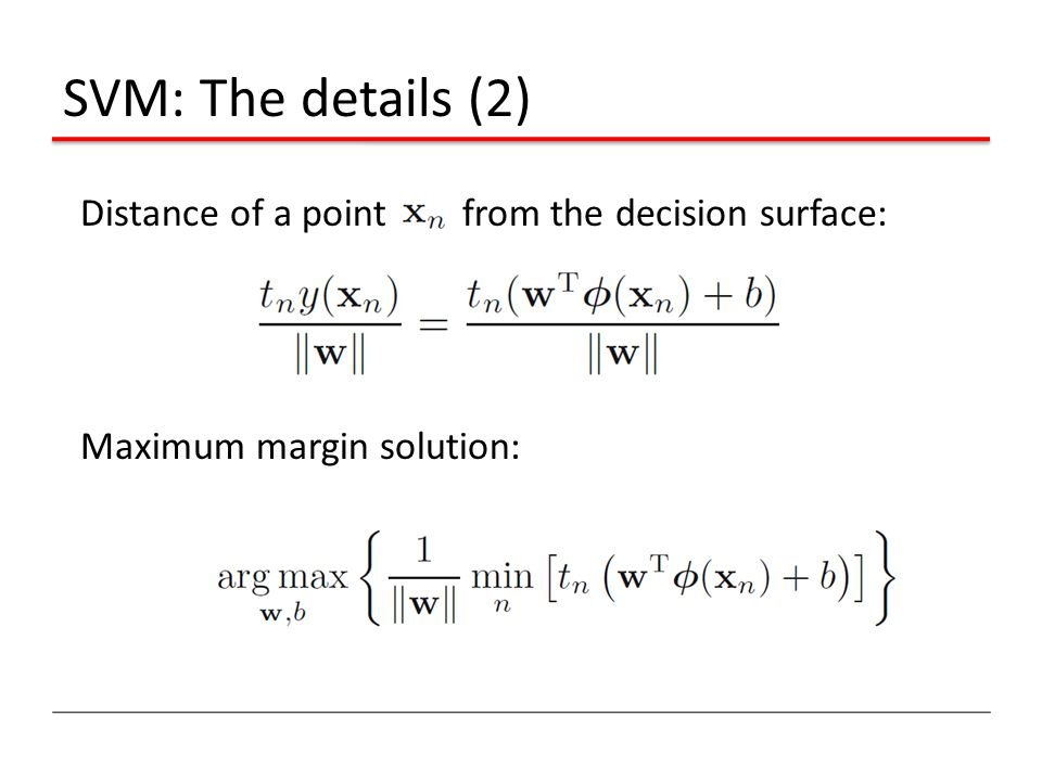 SVM: The details (2) Distance of a point from the decision surface: Maximum margin solution: