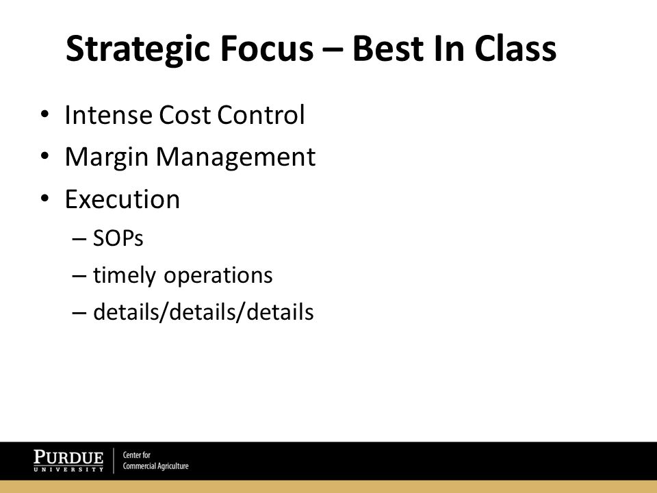 Strategic Focus – Best In Class Intense Cost Control Margin Management Execution – SOPs – timely operations – details/details/details