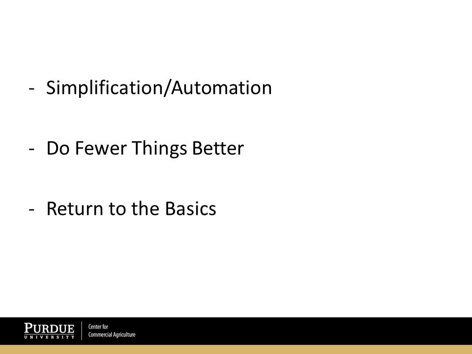 -Simplification/Automation -Do Fewer Things Better -Return to the Basics