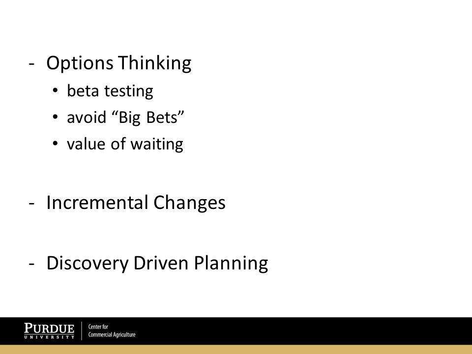 -Options Thinking beta testing avoid Big Bets value of waiting -Incremental Changes -Discovery Driven Planning