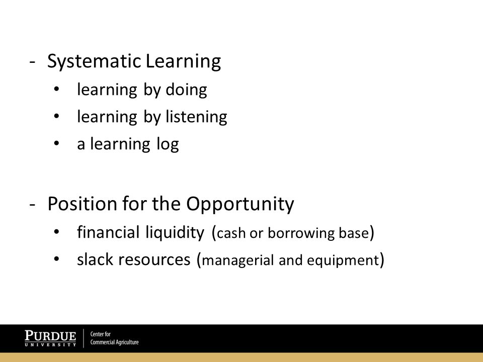 -Systematic Learning learning by doing learning by listening a learning log -Position for the Opportunity financial liquidity ( cash or borrowing base ) slack resources ( managerial and equipment )