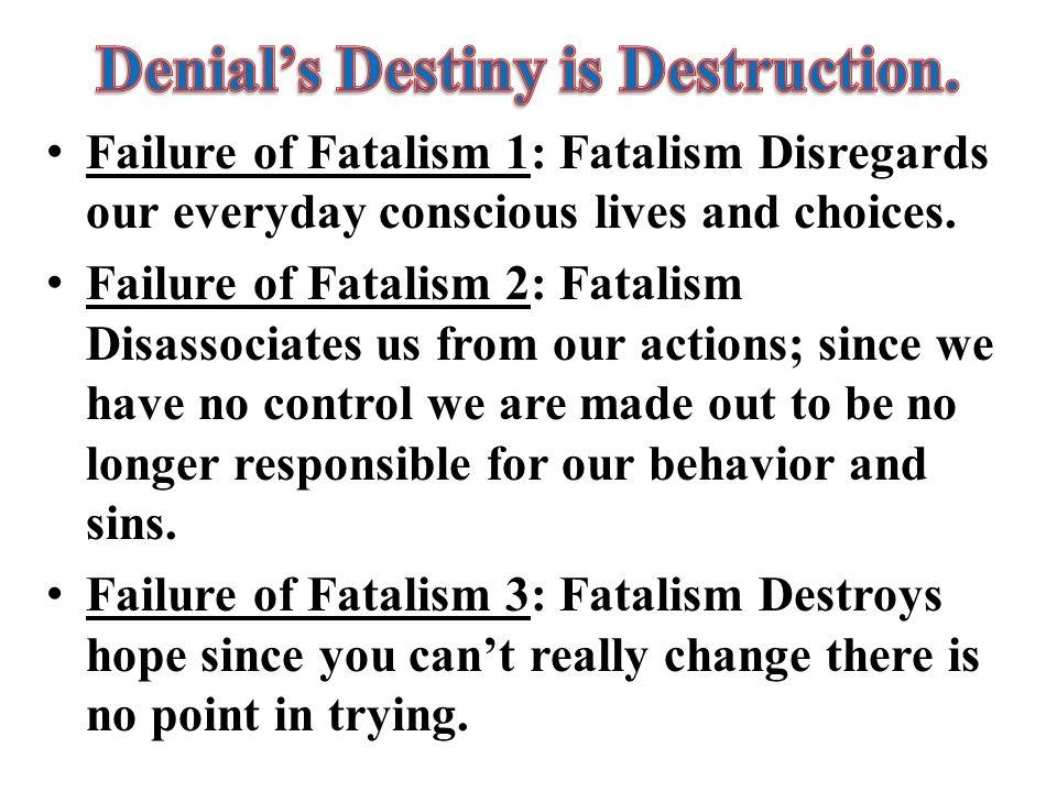 Fatalists teach that man has no control over his destiny.