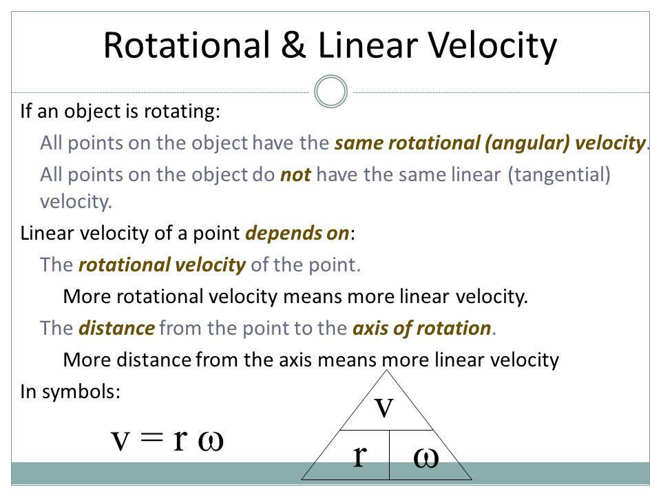 Rotational & Linear Velocity If an object is rotating: All points on the object have the same rotational (angular) velocity. All points on the object