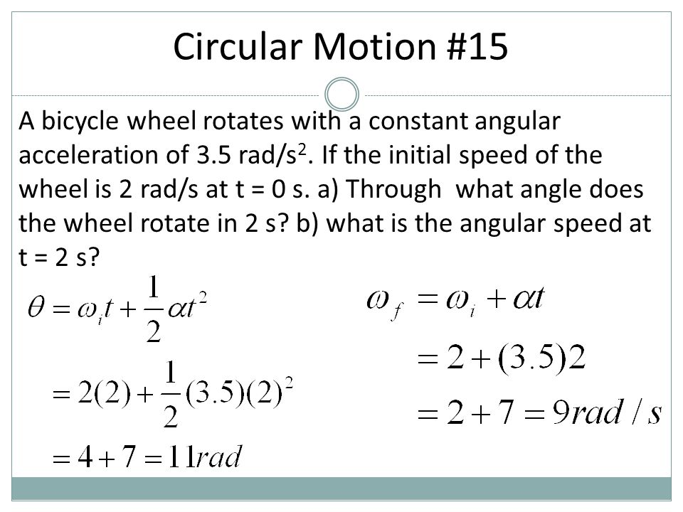 A bicycle wheel rotates with a constant angular acceleration of 3.5 rad/s 2. If the initial speed of the wheel is 2 rad/s at t = 0 s. a) Through what