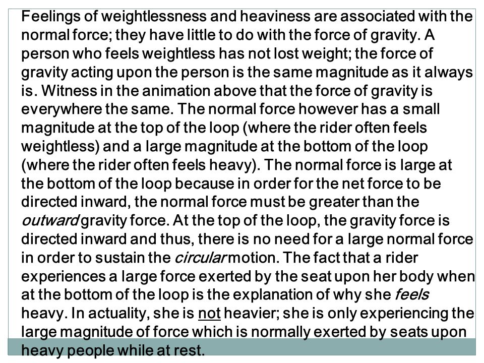 Feelings of weightlessness and heaviness are associated with the normal force; they have little to do with the force of gravity. A person who feels we