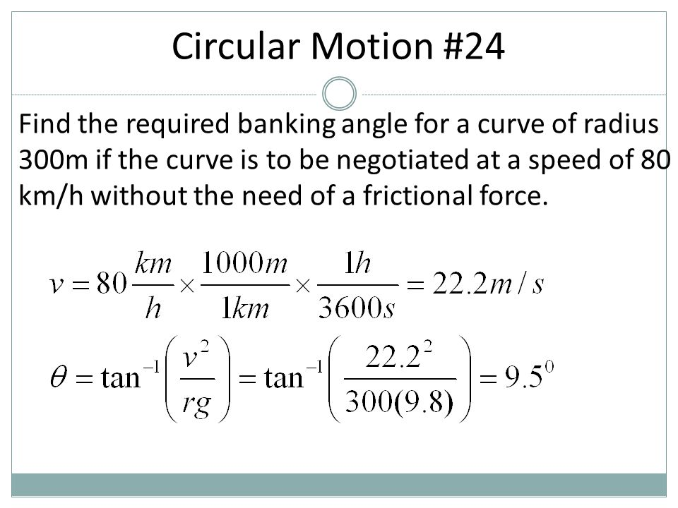 Find the required banking angle for a curve of radius 300m if the curve is to be negotiated at a speed of 80 km/h without the need of a frictional for