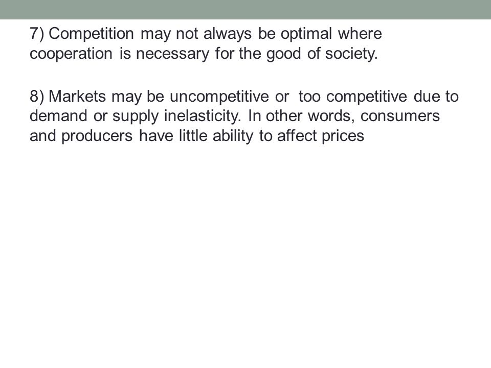7) Competition may not always be optimal where cooperation is necessary for the good of society.