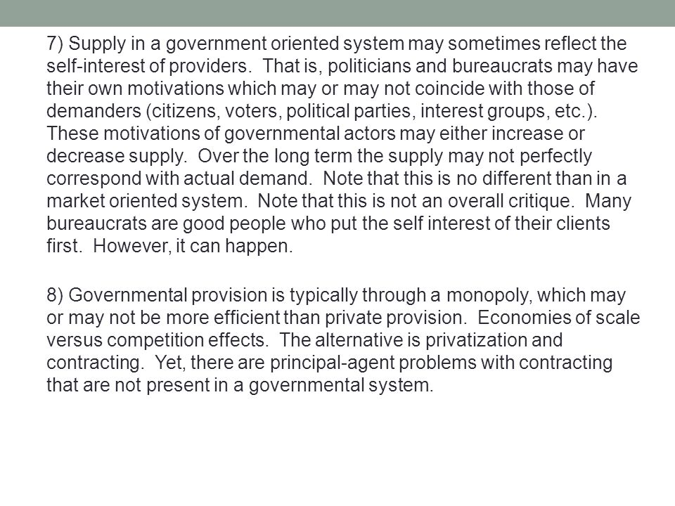 7) Supply in a government oriented system may sometimes reflect the self-interest of providers. That is, politicians and bureaucrats may have their ow