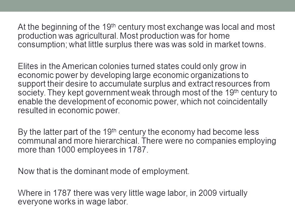 At the beginning of the 19 th century most exchange was local and most production was agricultural. Most production was for home consumption; what lit