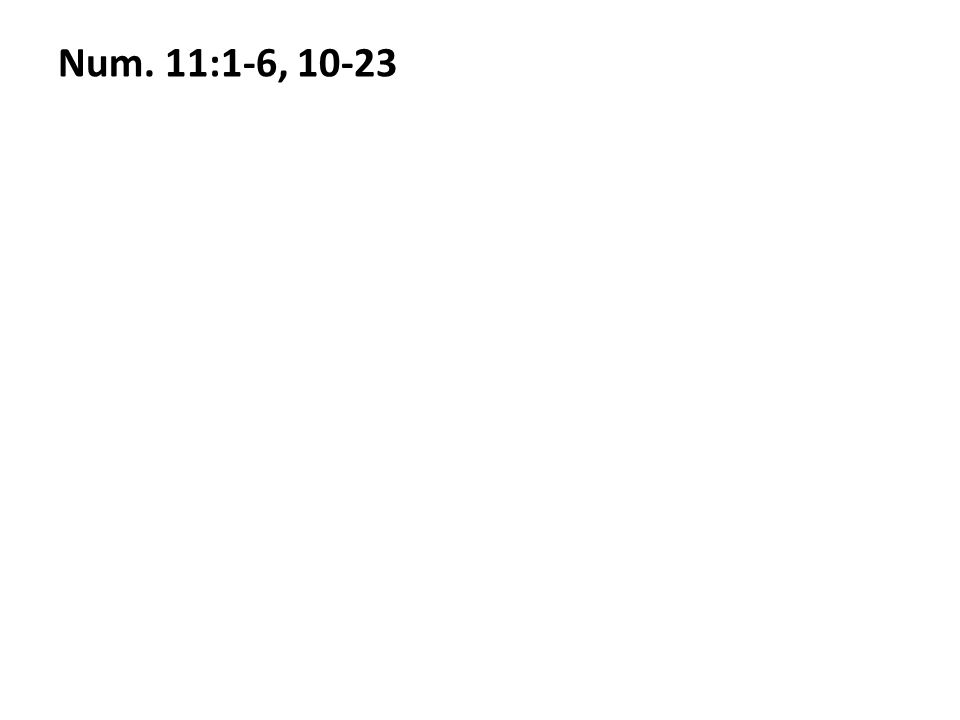 Num. 11:1-6, 10-23